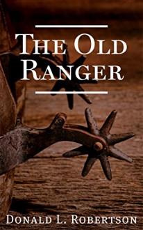 The Old Ranger: A Texas Ranger Short Story - Donald L. Robertson