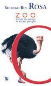Zoo - animale sau oameni, aceeaşi junglă - Rodrigo Rey Rosa, Cornelia Rădulescu