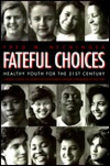 Fateful Choices: Healthy Youth for the 21st Century - Fred M. Hechinger