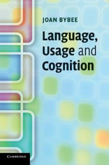 Language Use and Linguistic Theory - Joan L. Bybee