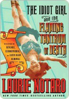 The Idiot Girl and the Flaming Tantrum of Death: Reflections on Revenge, Germophobia, and Laser Hair Removal - Laurie Notaro