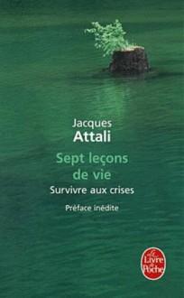 Sept leçons de vie : survivre aux crises - Jacques Attali