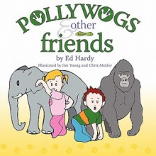 Pollywogs and Other Friends - Edward Hardy, Jim Young