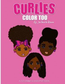 Curlies Color Too: A Coloring & Hairstyle Book for Mommy & Me - Yolanda Renee