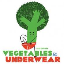Vegetables in Underwear - Jared Chapman