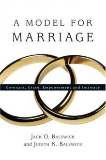 A Model for Marriage: Covenant, Grace, Empowerment and Intimacy - Jack O. Balswick, Judith K. Balswick