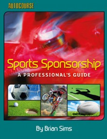 Sports Sponsorship: A Professional's Guide - Brian Sims