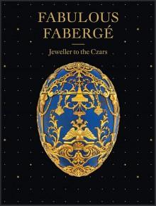 Fabulous Faberge Jeweller to the Czars - Geza von Habsburg, Carol Aiken, Nathalie Bondil, Diane Charbonneau