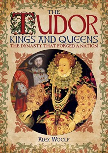 The Tudor Kings & Queens - Alex Woolf