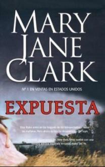 Expuesta (La Sociedad Del Amanecer Del Suspense #2) - Mary Jane Clark, Rebeca Ruedas Salaices