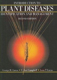 Introduction to Plant Diseases: Identification and Management - George B. Lucas, C.L. Campbell, L.T. Lucas