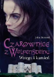 Czarownice z Wolfensteinu. Wstęga i kamień - Julia Bernard