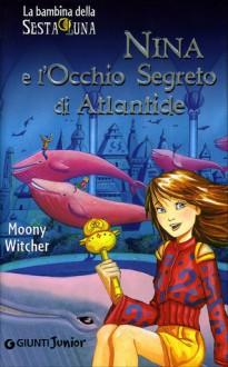 Nina e l'occhio segreto di Atlantide - Moony Witcher, I. Matteini
