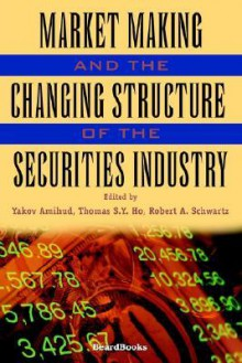 Market Making and the Changing Structure of the Securities Imarket Making and the Changing Structure of the Securities Industry Ndustry - Yakov Amihud