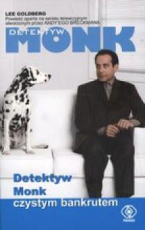 Detektyw Monk czystym bankrutem (Mr. Monk #10) - Lee Goldberg, Paweł Laskowicz