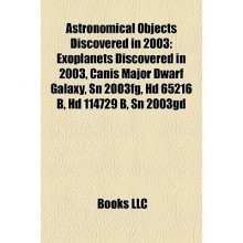 Astronomical Objects Discovered in 2003 - Books LLC