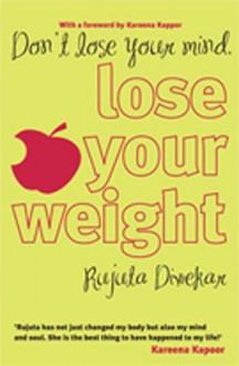 Don't lose your mind, lose your weight - Rujuta Diwekar, Kareena Kapoor