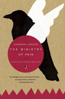The Ministry of Pain: A Novel - Dubravka Ugresic
