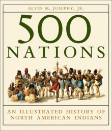 500 Nations: An Illustrated History of North American Indians - Alvin M. Josephy Jr.