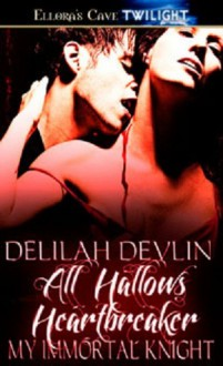 All Hallows Heartbreaker (My Immortal Knight, #1) - Delilah Devlin