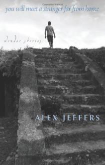 You Will Meet a Stranger Far from Home: Wonder Stories - Alex Jeffers