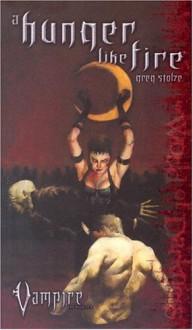 A Hunger Like Fire (Vampire the Requiem) - Greg Stolze