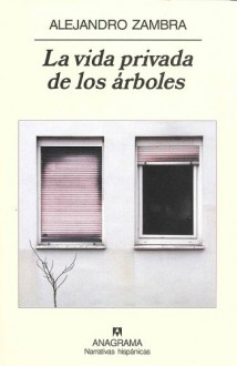 La vida privada de los arboles (Narrativas Hispanicas) (Spanish Edition) - Alejandro Zambra