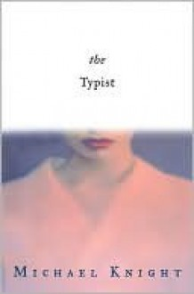 The Typist - Michael Knight