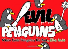 Evil Penguins: When Cute Penguins Go Bad - Elia Anie
