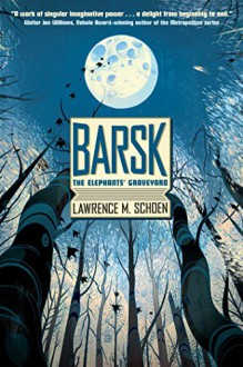 Barsk: The Elephants' Graveyard - Lawrence M. Schoen