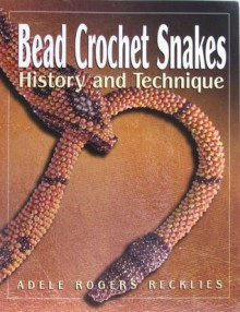 Bead Crochet Snakes: History and Technique - Adele Rogers Recklies