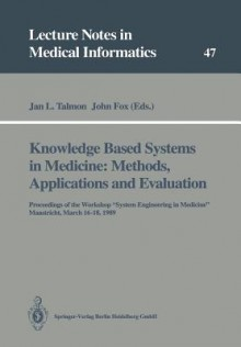Knowledge Based Systems in Medicine: Methods, Applications and Evaluation: Proceedings of the Workshop System Engineering in Medicine, Maastricht, March 16 18, 1989 - Jan L. Talmon