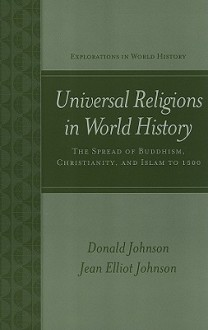 Universal Religions in World History: The Spread of Buddhism, Christianity, and Islam to 1500 - Donald James Johnson, Jean Elliott Johnson