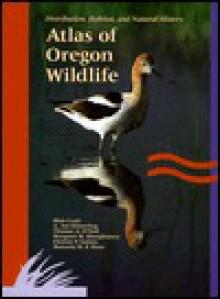 Atlas Of Oregon Wildlife: Distribution, Habitat, And Natural History - Thomas A. O'Neil, Blair Csuti