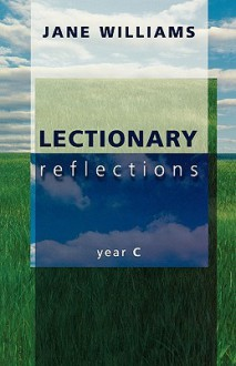 Lectionary Reflections - Year C - Jane Williams
