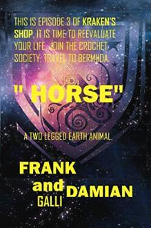 Horse: Episode 3 of Kraken's Shop (Series 1) - Frank Galli, Damian Galli