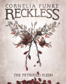 The Petrified Flesh (Reckless Book 1) - Cornelia Funke,Oliver Latsch
