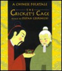 The Cricket's Cage: A Chinese Folk Tale - Stefan Czernecki