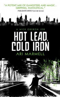 Hot Lead, Cold Iron: A Mick Oberon Job Book 1 by Marmell, Ari (2014) Paperback - Ari Marmell