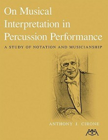 On Musical Interpretation in Percussion Peformance: A Study of Notation and Musicianship - Anthony J. Cirone