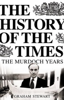 The History of the Times: The Murdoch Years (The History of the Times, #7) - Graham Stewart