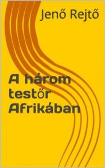 A három testőr Afrikában - Jenő Rejtő