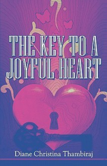 The Key to a Joyful Heart - Diane Christina Thambiraj