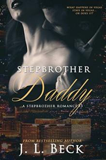 Stepbrother Daddy (A Stepbrother Secret Baby Romance) - J.L. Beck