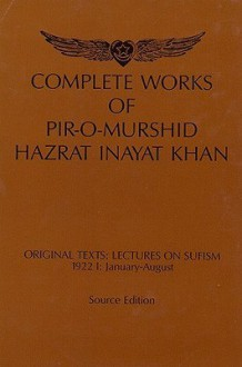 Complete Works of Pir-O-Murshid Hazrat Inayat Khan: Original Texts: Lectures on Sufism, 1922 I: January-August - Hazrat Inayat Khan