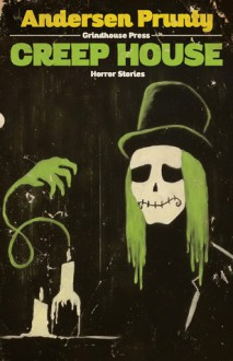 Creep House: Horror Stories - Andersen Prunty
