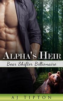 Alpha's Heir: A BBW Paranormal Romance (Bear Shifter Billionaire) - AJ Tipton