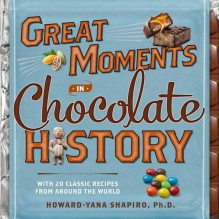 Great Moments in Chocolate History: With 20 Classic Recipes From Around the World - Howard-Yana Shapiro Ph.D.