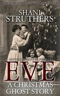 Eve - A Christmas Ghost Story: A Psychic Surveys Prequel - Shani Struthers