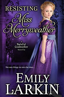 Resisting Miss Merryweather (Baleful Godmother Historical Romance Series ~ Book 2) - Emily Larkin